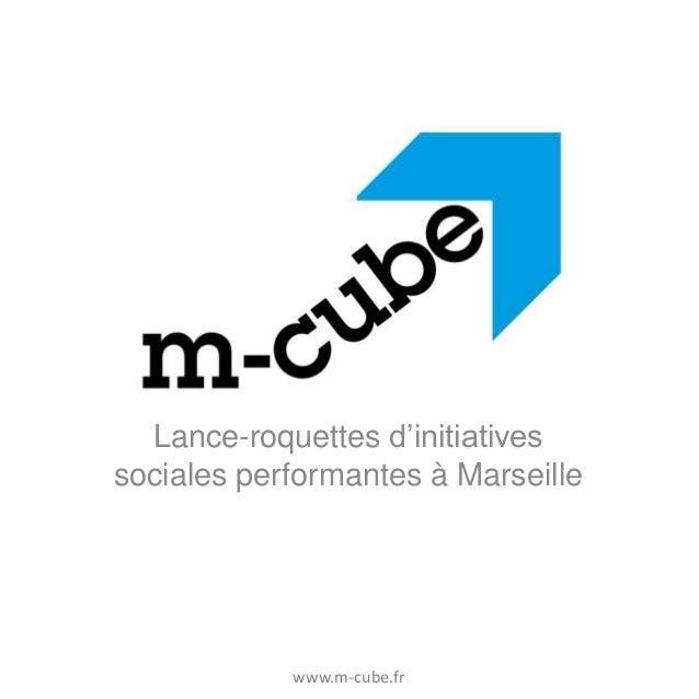 Lance-roquettes d'initiatives sociales performantes à Marseille  www.m-cube.fr