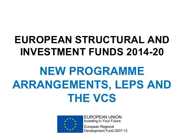 EUROPEAN STRUCTURAL AND INVESTMENT FUNDS 2014-20  NEW PROGRAMME ARRANGEMENTS, LEPS AND THE VCS