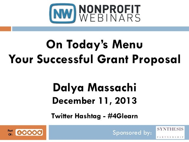On Today's Menu Your Successful Grant Proposal Dalya Massachi December 11, 2013 Twitter Hashtag - #4Glearn Part Of:  Spons...