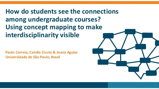How do students see the connections among undergraduate courses? Using concept mapping to make interdisciplinarity visible...