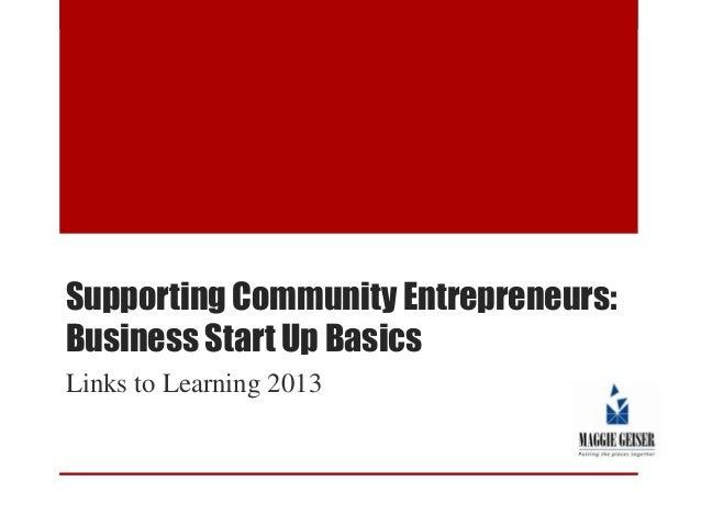 Supporting Community Entrepreneurs: Business Start Up Basics Links to Learning 2013