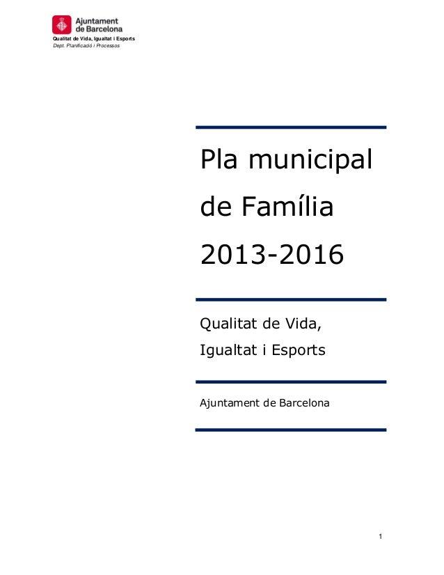 Qualitat de Vida, Igualtat i Esports Dept. Planificació i Processos  Pla municipal de Família 2013-2016 Qualitat de Vida, ...