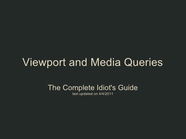 Viewport and Media Queries    The Complete Idiots Guide           last updated on 4/4/2011