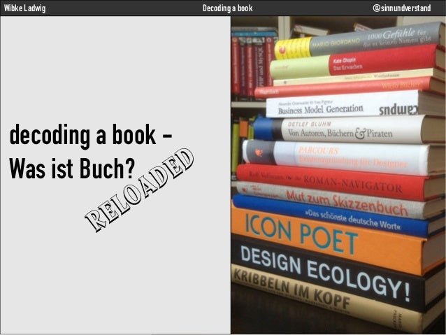 Wibke Ladwig  Decoding a book  decoding a book D Was ist Buch? DE A LO E R  @sinnundverstand