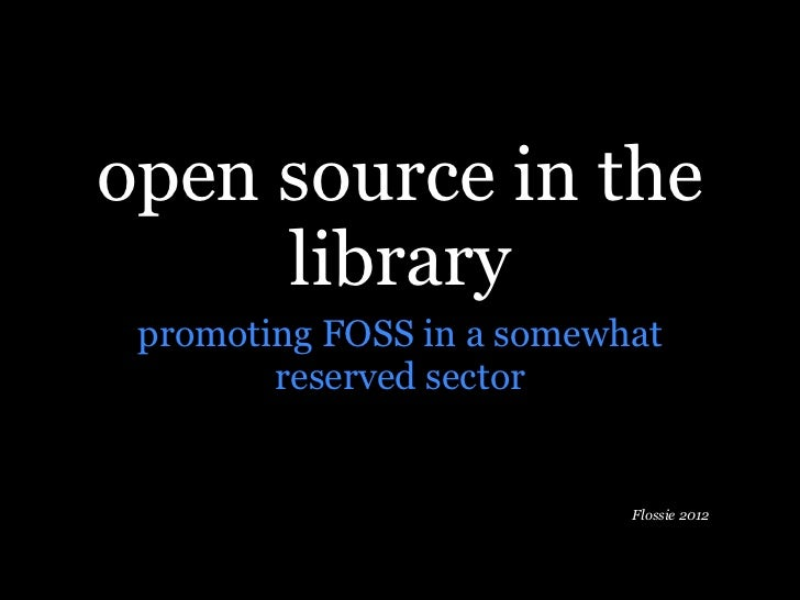 open source in the     library promoting FOSS in a somewhat        reserved sector                           Flossie 2012