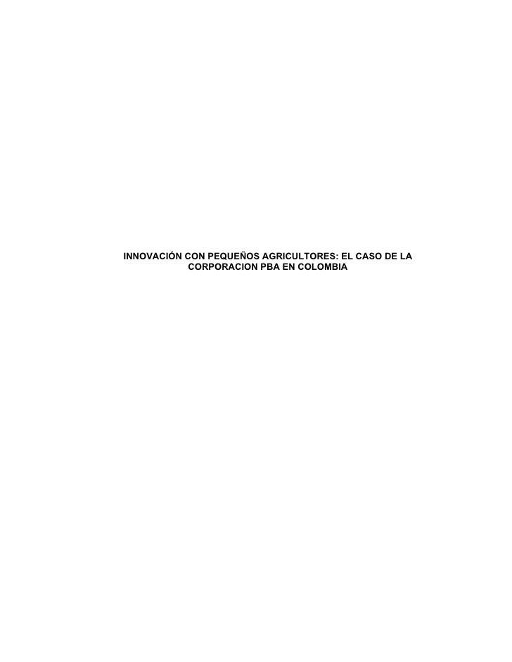 INNOVACION CON PEQUEÑOS AGRICULTORES EL CASO DE LA CORPORACION PBA EN Colombia