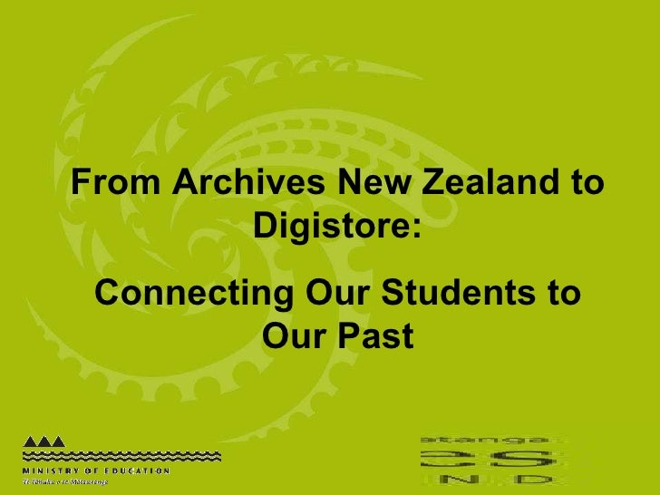 From Archives New Zealand to Digistore: Connecting Our Students to Our Past