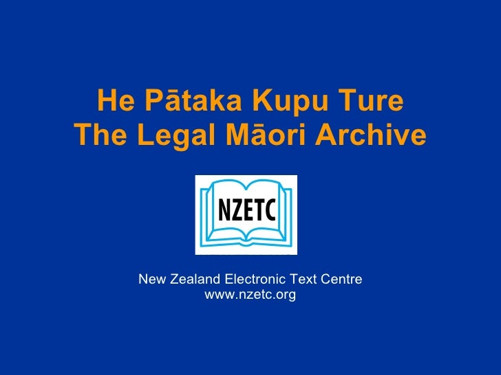 He Pātaka Kupu Ture The Legal Māori Archive New Zealand Electronic Text Centre www.nzetc.org