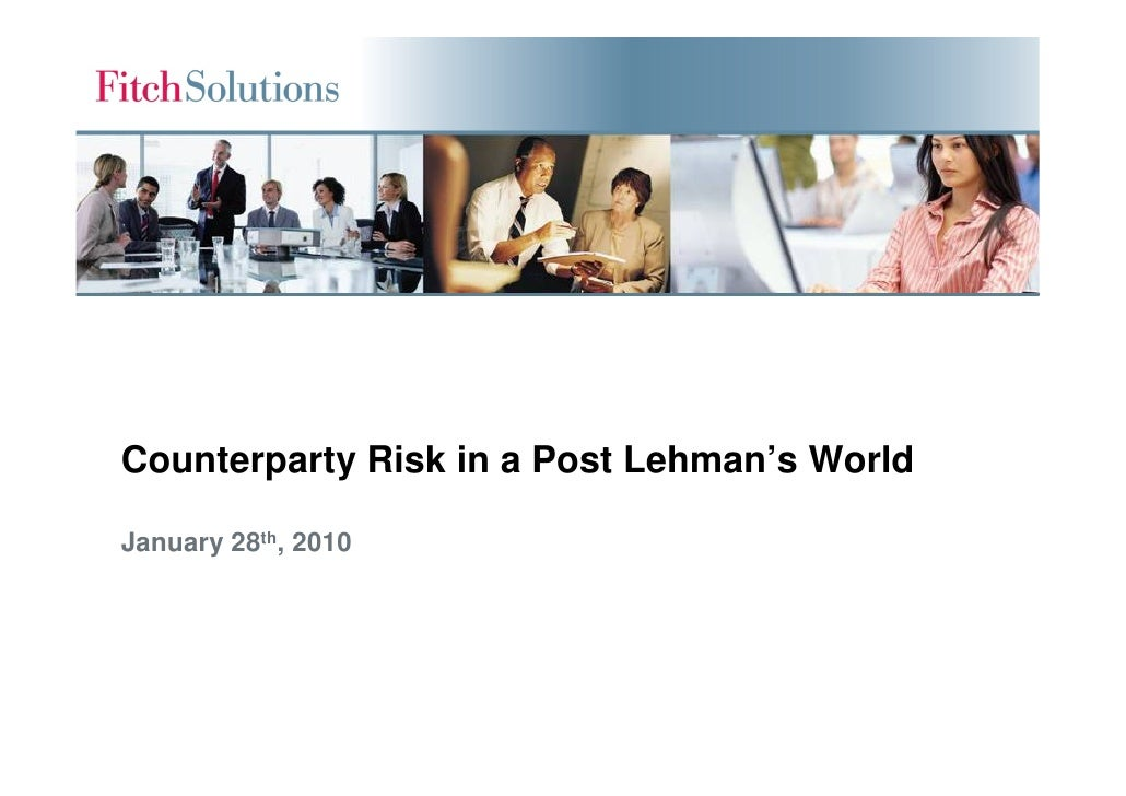 Counterparty Risk in a Post Lehman's World  January 28th, 2010