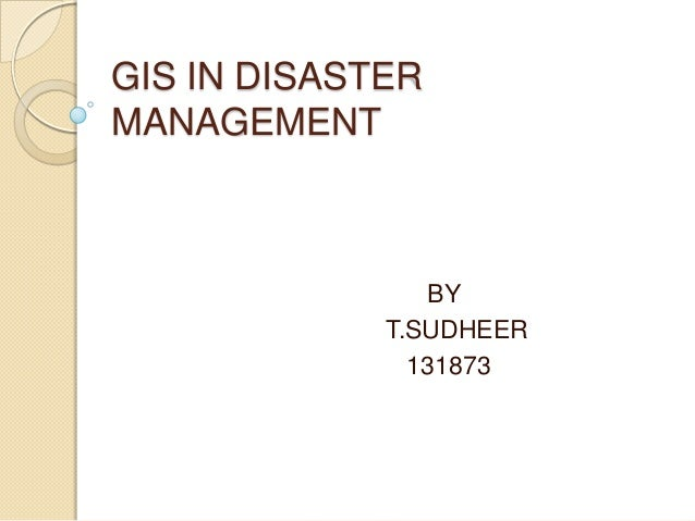 GIS IN DISASTER MANAGEMENT BY T.SUDHEER 131873