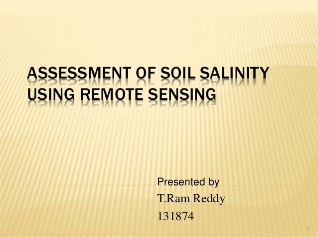 ASSESSMENT OF SOIL SALINITY USING REMOTE SENSING Presented by T.Ram Reddy 131874 1