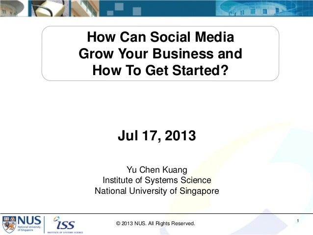 How Can Social Media Grow Your Business and How To Get Started?  Jul 17, 2013 Yu Chen Kuang Institute of Systems Science N...