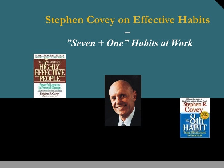 """Stephen Covey on Effective Habits               –    """"Seven + One"""" Habits at Work"""