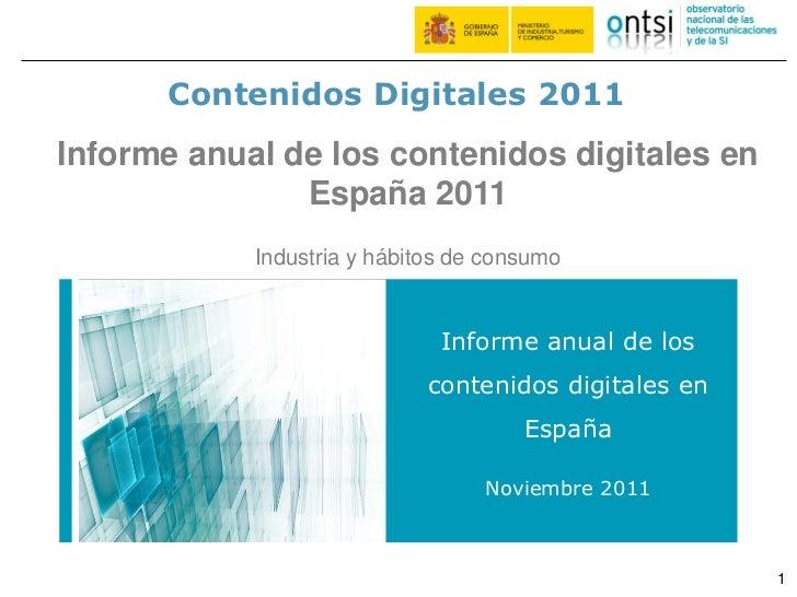 Contenidos Digitales 2011Informe anual de los contenidos digitales en               España 2011            Industria y háb...