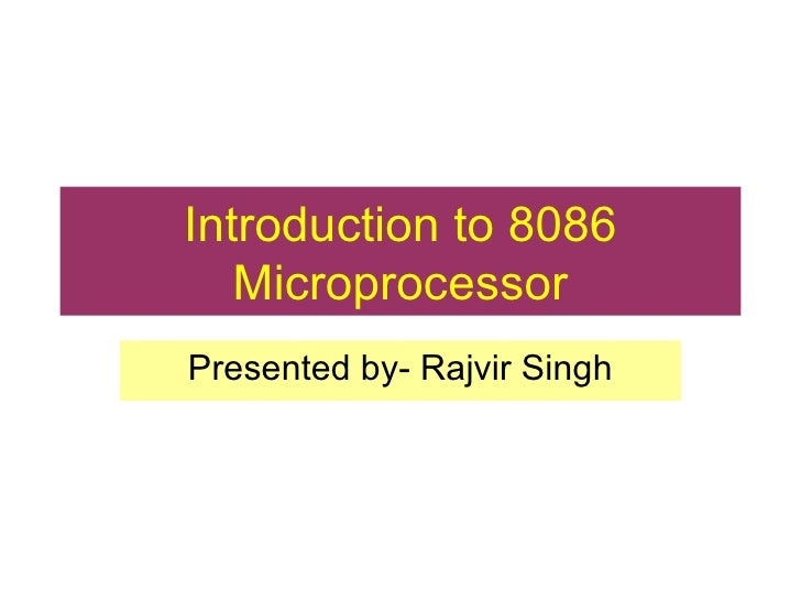 Introduction to 8086 Microprocessor Presented by- Rajvir Singh