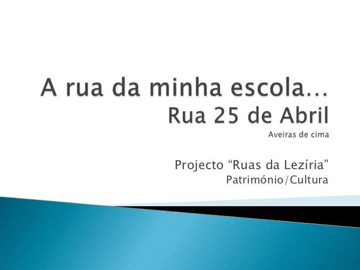 "Projecto ""Ruas da Lezíria""        Património/Cultura"