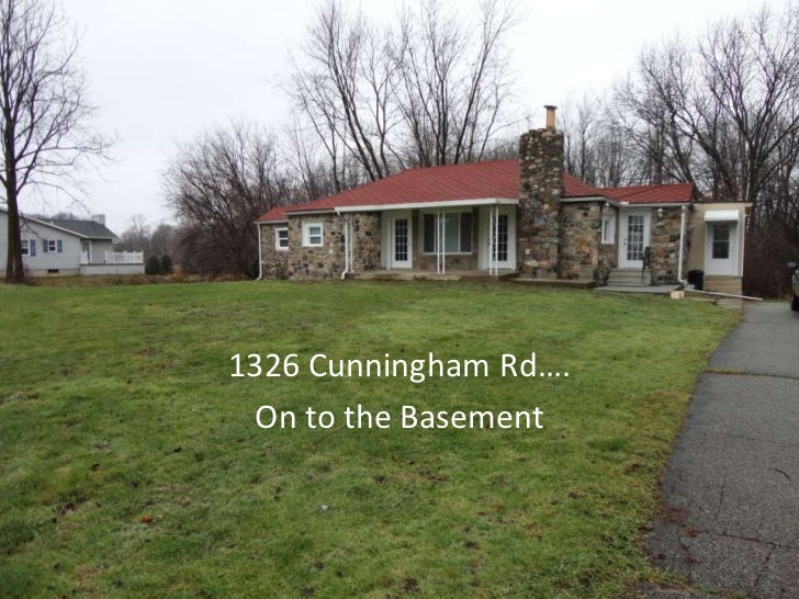 1326 Cunningham Rd…  1326 Cunningham Rd….   On to the Basement