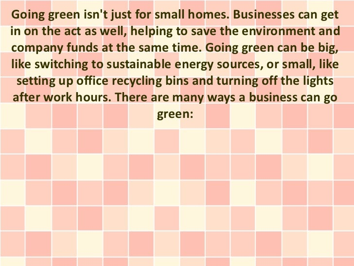Going green isnt just for small homes. Businesses can getin on the act as well, helping to save the environment andcompany...