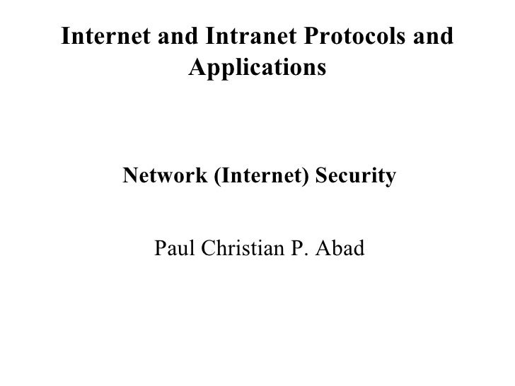 Internet and Intranet Protocols and Applications <ul><li>Network (Internet) Security </li></ul><ul><li>Paul Christian P. A...