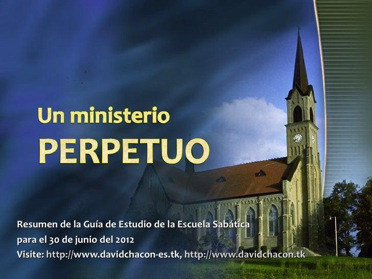 Resumen de la Guía de Estudio de la Escuela Sabáticapara el 30 de junio del 2012Visite: http://www.davidchacon-es.tk, http...