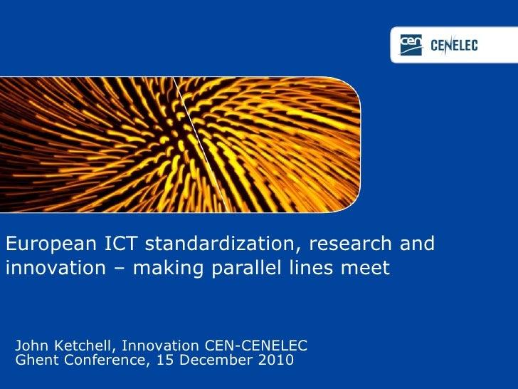European ICT standardization, research and innovation – making parallel lines meet  John Ketchell, Innovation CEN-CENELEC ...
