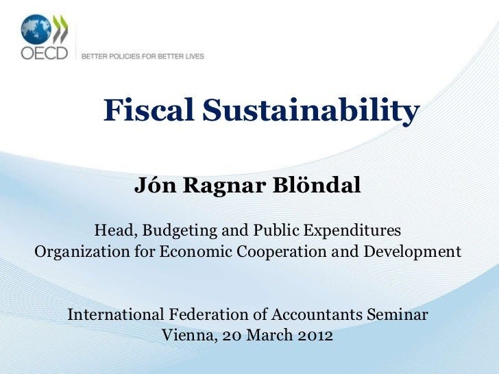 Fiscal Sustainability            Jón Ragnar Blöndal       Head, Budgeting and Public ExpendituresOrganization for Economic...