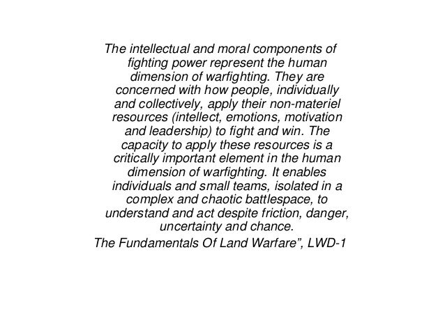 The intellectual and moral components of fighting power represent the human dimension of warfighting. They are concerned w...