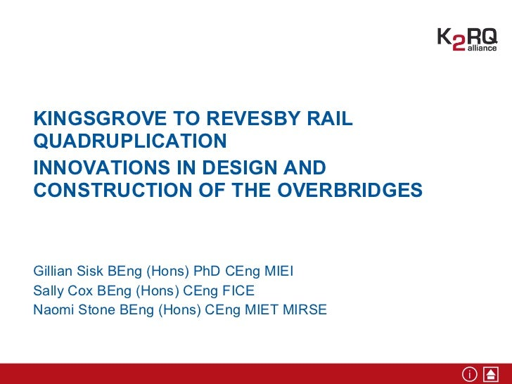 ICWES15- Kingsgrove to Revesby Rail Quadruplication - Innovations in Design and Construction of the Overbridges.  Presented by Dr Gillian Sisk, Sinclair Knight Merz, Sydney AUST Ms Sally Cox, Sydney AUST, Ms Naomi Stone, Sydney AUST