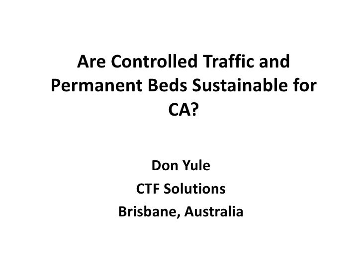 Are controlled traffic and permanent beds sustainable for CA? Don Yule
