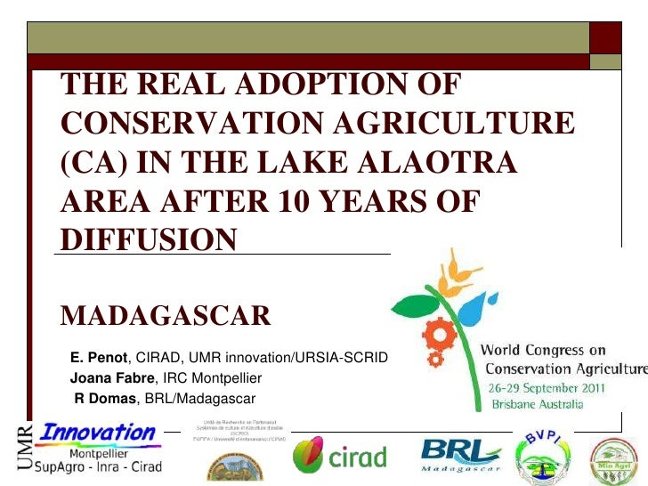 THE REAL ADOPTION OFCONSERVATION AGRICULTURE(CA) IN THE LAKE ALAOTRAAREA AFTER 10 YEARS OFDIFFUSIONMADAGASCARE. Penot, CIR...