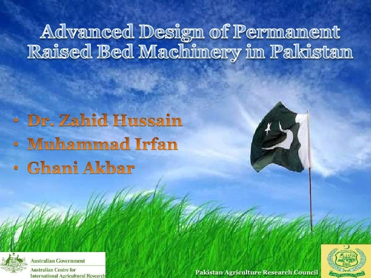 Advanced Design of Permanent Raised Bed Machinery in Pakistan<br /><ul><li>Dr. Zahid Hussain