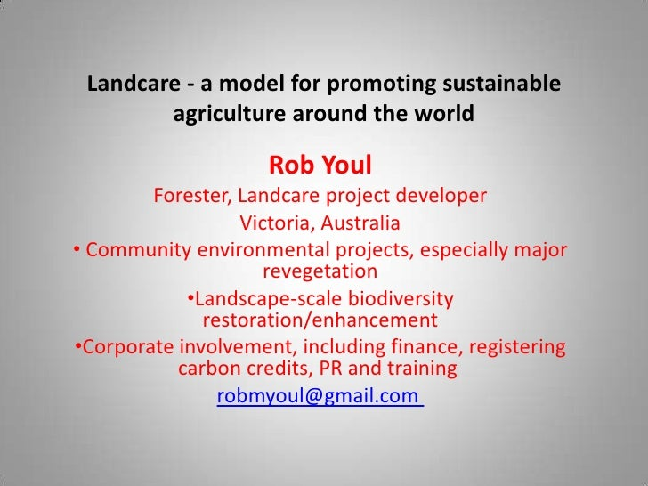 Landcare: a model for promoting sustainable agriculture around the world. Rob Youl