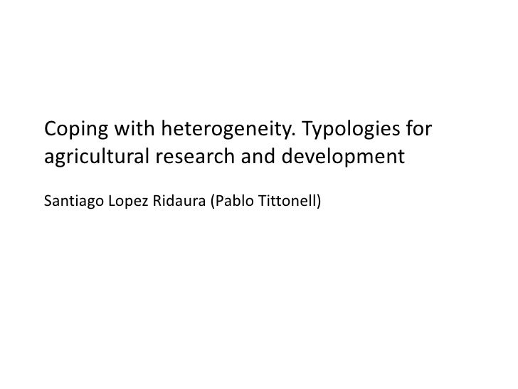 Coping with heterogeneity. Typologies for agricultural research and development. Santiago Lopez Ridaura