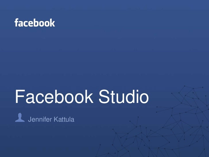 Facebook Studio<br />Jennifer Kattula<br />
