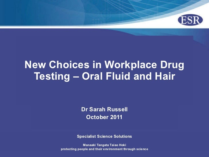New Choices in Workplace Drug Testing – Oral Fluid and Hair Dr Sarah Russell October 2011