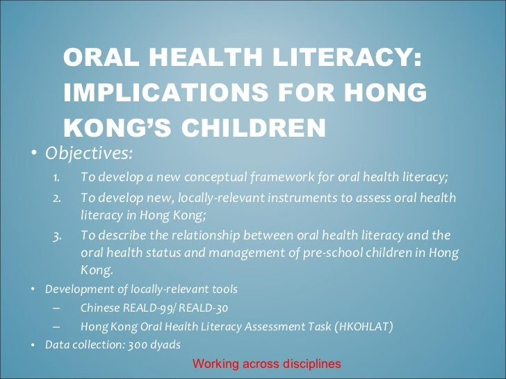 ORAL HEALTH LITERACY:        IMPLICATIONS FOR HONG        KONG'S CHILDREN• Objectives:   1.    To develop a new conceptual...