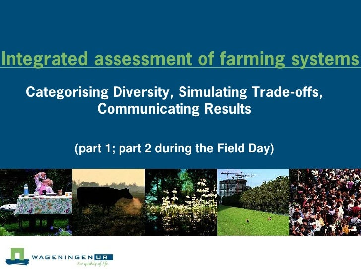 Integrated assessment of farming systems  Categorising Diversity, Simulating Trade-offs,             Communicating Results...