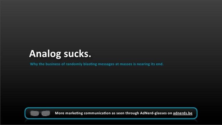 Analog Sucks - why randomly blasting messages at masses doesn't work anymore