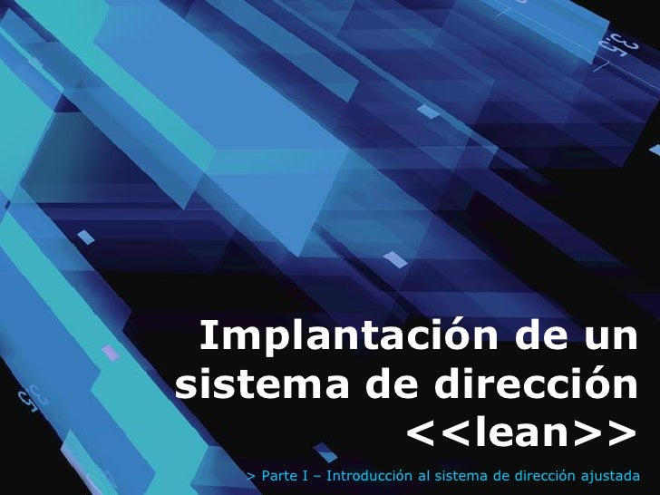 Implantación de unsistema de dirección         <<lean>>   > Parte I – Introducción al sistema de dirección ajustada