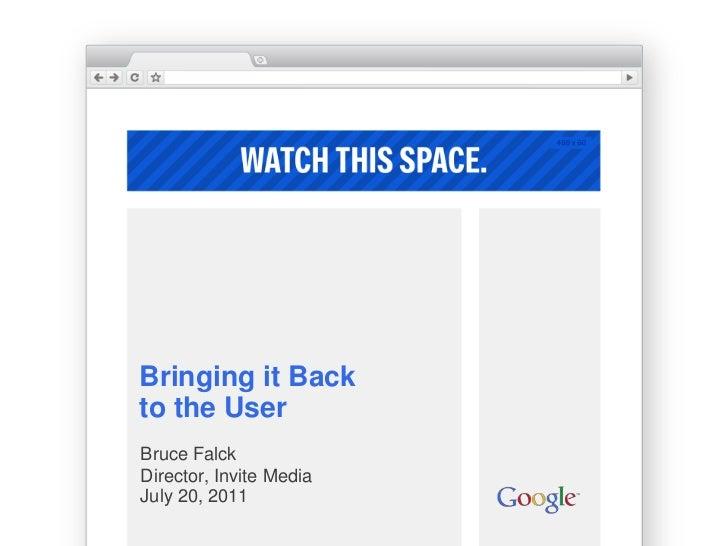 Bringing it Back to the User<br />Bruce Falck<br />Director, Invite Media July 20, 2011<br />