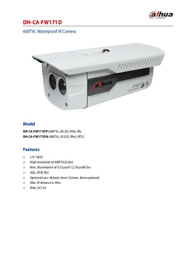 DH-CA-FW171D600TVL Waterproof IR CameraModelDH-CA-FW171DP: 600TVL, IR LED, IP66, PALDH-CA-FW171DN: 600TVL, IR LED, IP66, N...