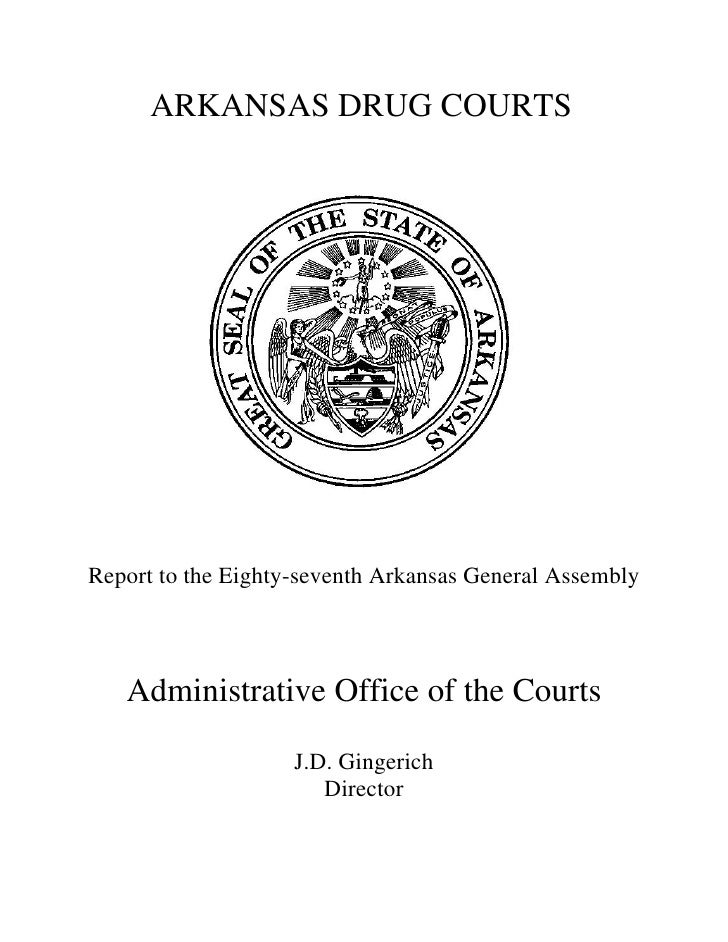 ARKANSAS DRUG COURTSReport to the Eighty-seventh Arkansas General Assembly   Administrative Office of the Courts          ...