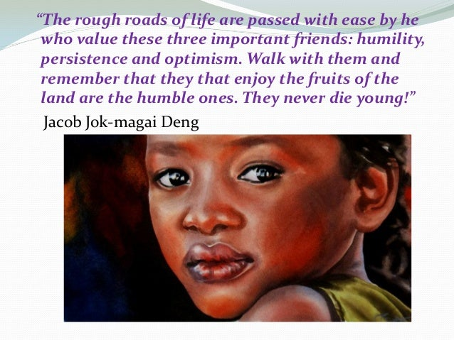 """""""The rough roads of life are passed with ease by he who value these three important friends: humility, persistence and opt..."""