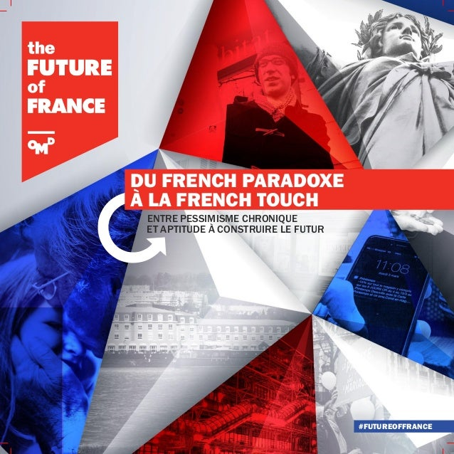 #FUTUREOFFRANCE ENTRE PESSIMISME CHRONIQUE ET APTITUDE À CONSTRUIRE LE FUTUR DU FRENCH PARADOXE À LA FRENCH TOUCH
