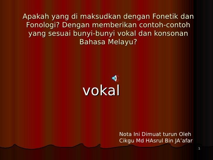 Apakah yang di maksudkan dengan Fonetik dan Fonologi? Dengan memberikan contoh-contoh  yang sesuai bunyi-bunyi vokal dan k...