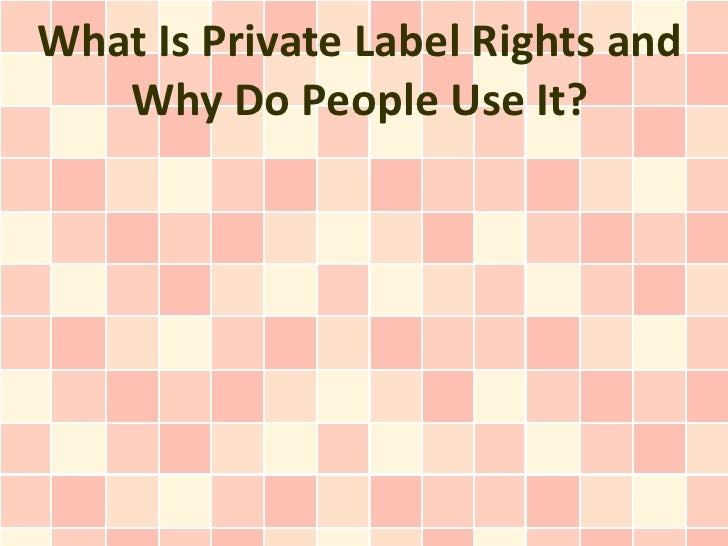 What Is Private Label Rights and Why Do People Use It?