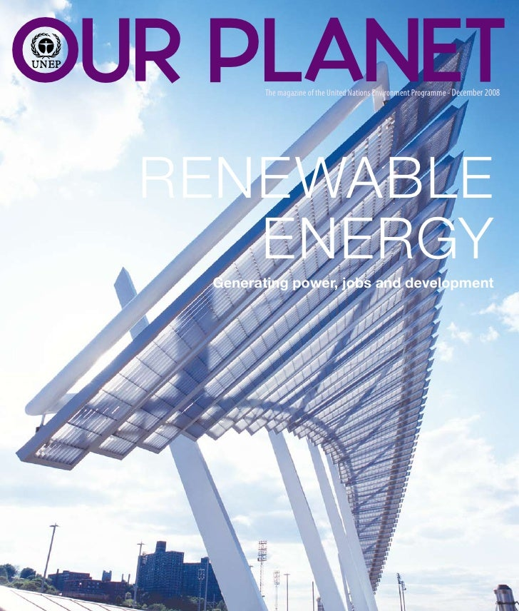 OUR PLANET The magazine of the United Nations Environment Programme - december 2008       RENEWABLE      ENERGY     Genera...
