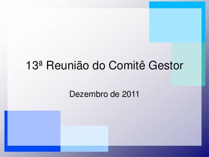 13ª Reunião do Comitê Gestor       Dezembro de 2011