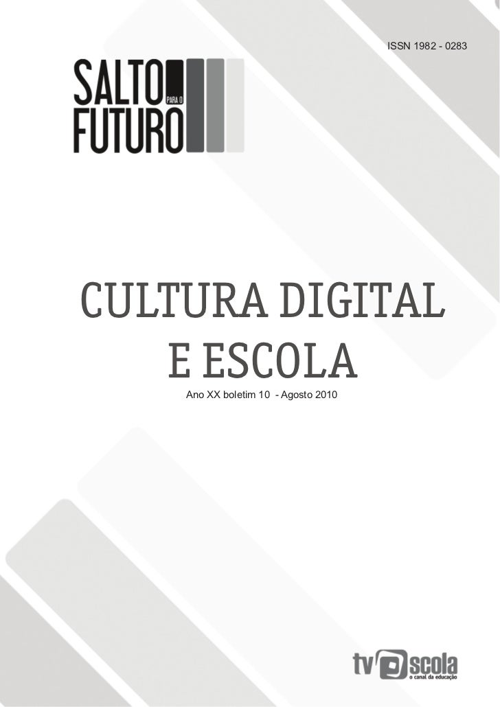ISSN 1982 - 0283CULTURA DIGITAL   E ESCOLA    Ano XX boletim 10 - Agosto 2010                                             ...