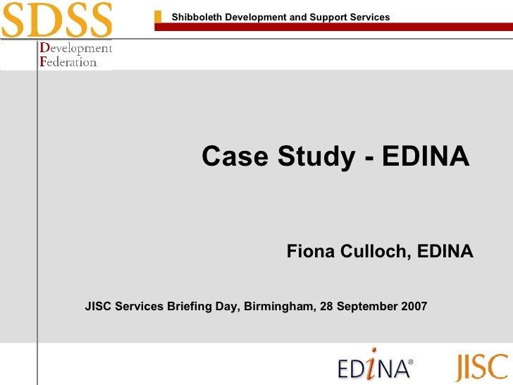 Case Study - EDINA  Fiona Culloch, EDINA JISC Services Briefing Day, Birmingham, 28 September 2007